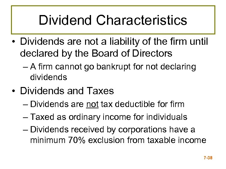 Dividend Characteristics • Dividends are not a liability of the firm until declared by