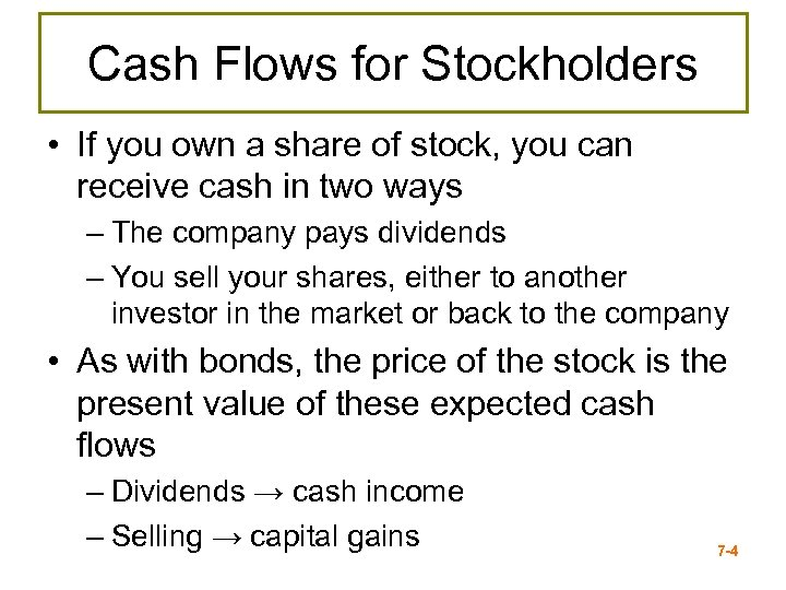 Cash Flows for Stockholders • If you own a share of stock, you can