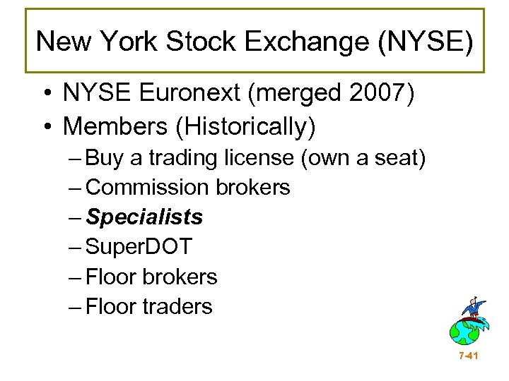 New York Stock Exchange (NYSE) • NYSE Euronext (merged 2007) • Members (Historically) –