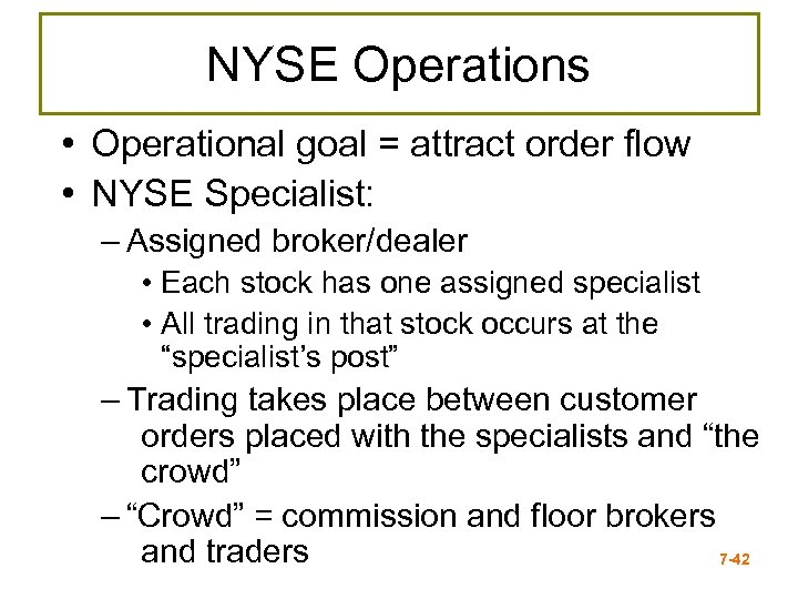 NYSE Operations • Operational goal = attract order flow • NYSE Specialist: – Assigned