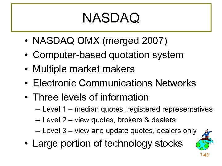 NASDAQ • • • NASDAQ OMX (merged 2007) Computer-based quotation system Multiple market makers