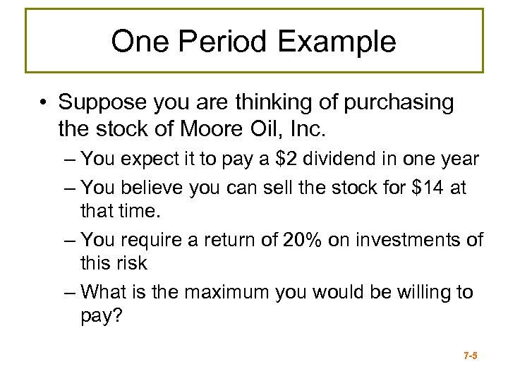 One Period Example • Suppose you are thinking of purchasing the stock of Moore