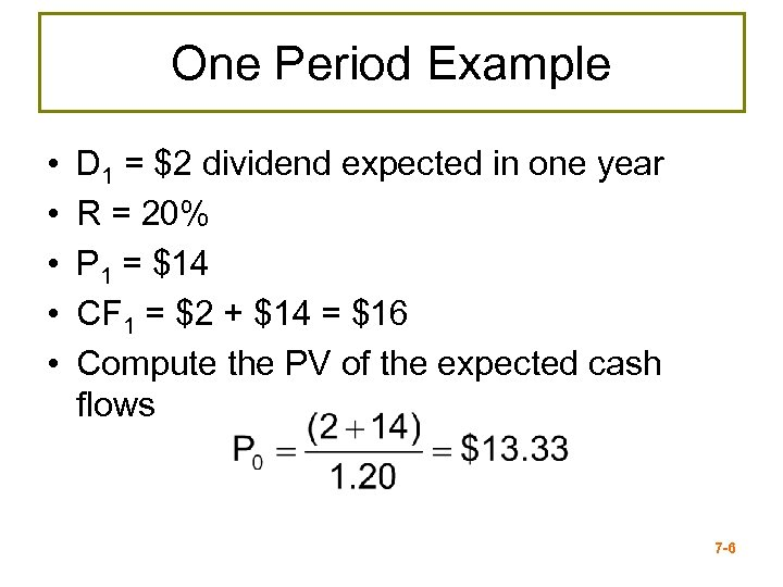 One Period Example • • • D 1 = $2 dividend expected in one