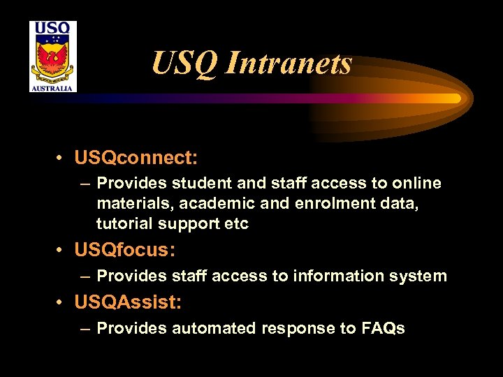 USQ Intranets • USQconnect: – Provides student and staff access to online materials, academic