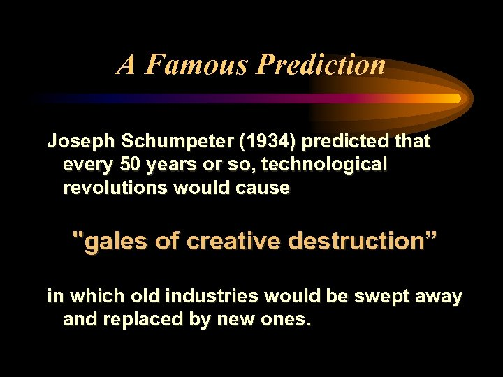 A Famous Prediction Joseph Schumpeter (1934) predicted that every 50 years or so, technological