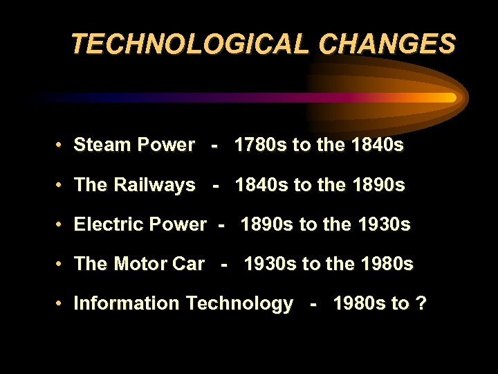 TECHNOLOGICAL CHANGES • Steam Power - 1780 s to the 1840 s • The