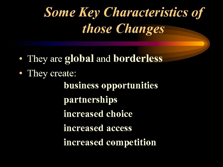 Some Key Characteristics of those Changes • They are global and borderless • They