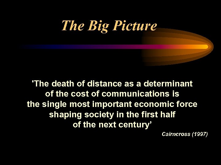 The Big Picture 'The death of distance as a determinant of the cost of