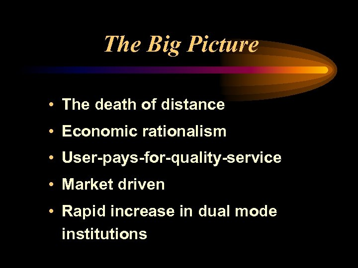The Big Picture • The death of distance • Economic rationalism • User-pays-for-quality-service •