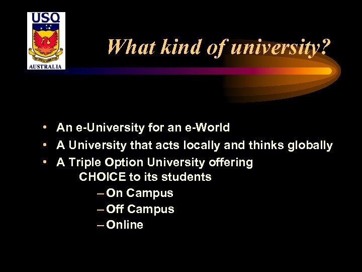 What kind of university? • An e-University for an e-World • A University that