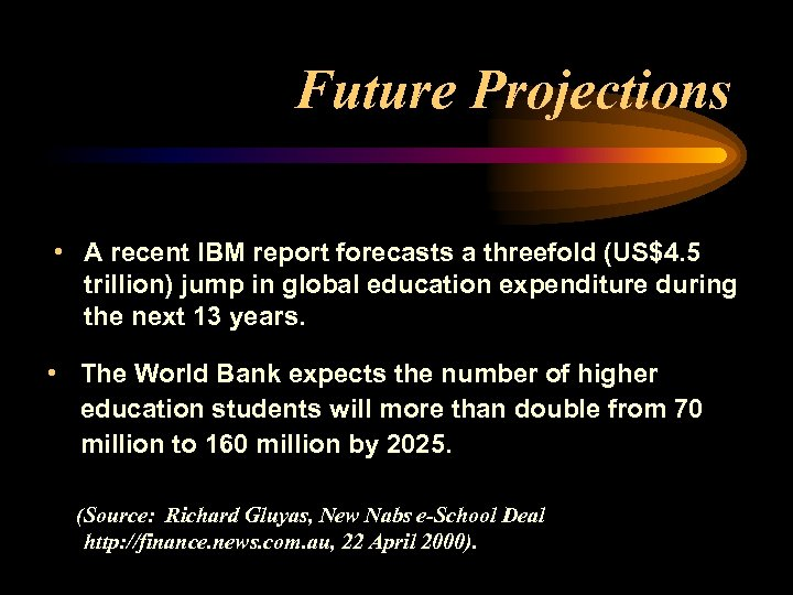 Future Projections • A recent IBM report forecasts a threefold (US$4. 5 trillion) jump