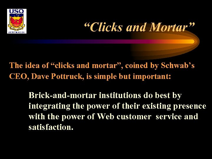 """Clicks and Mortar"" The idea of ""clicks and mortar"", coined by Schwab's CEO, Dave"