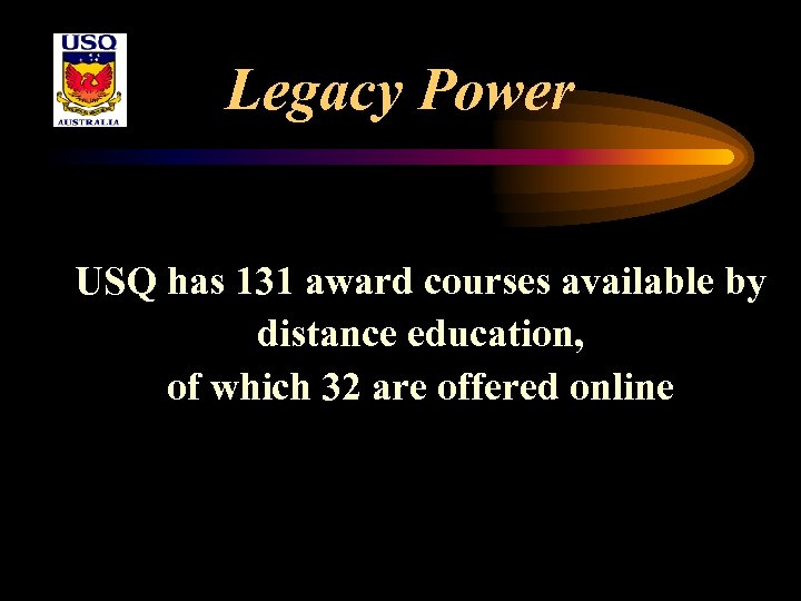 Legacy Power USQ has 131 award courses available by distance education, of which 32