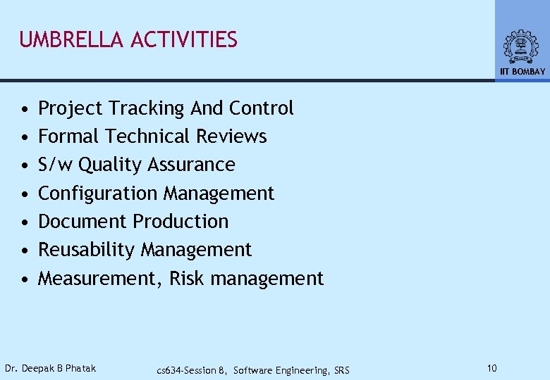 UMBRELLA ACTIVITIES IIT BOMBAY • • Project Tracking And Control Formal Technical Reviews S/w