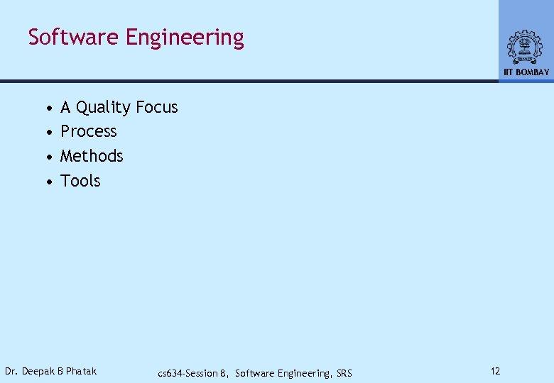 Software Engineering IIT BOMBAY • • A Quality Focus Process Methods Tools Dr. Deepak