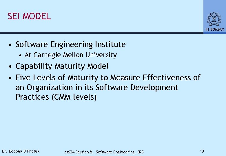 SEI MODEL IIT BOMBAY • Software Engineering Institute • At Carnegie Mellon University •
