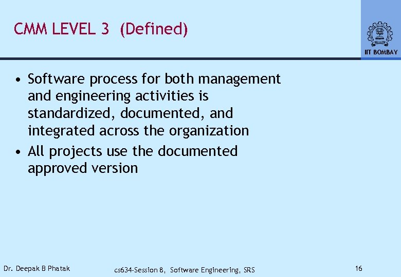 CMM LEVEL 3 (Defined) IIT BOMBAY • Software process for both management and engineering