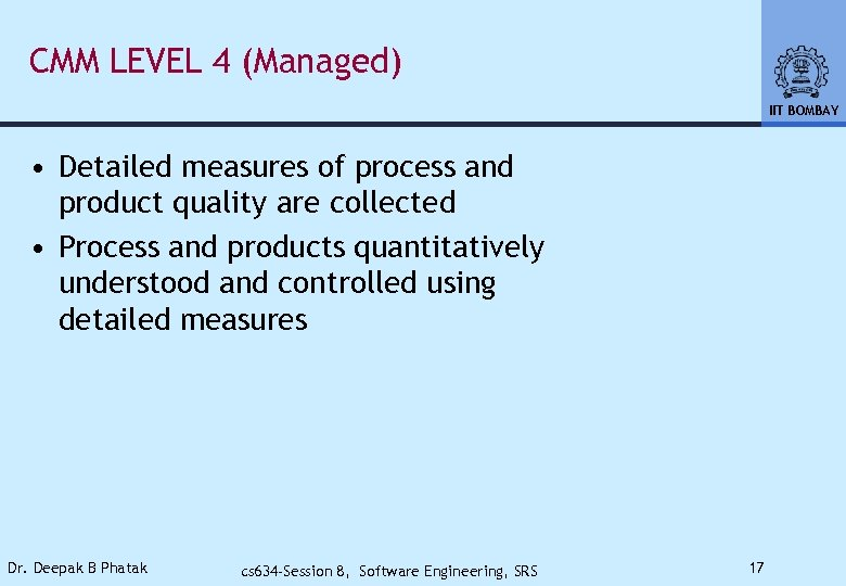 CMM LEVEL 4 (Managed) IIT BOMBAY • Detailed measures of process and product quality