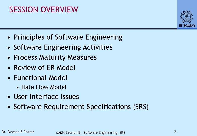SESSION OVERVIEW IIT BOMBAY • • • Principles of Software Engineering Activities Process Maturity