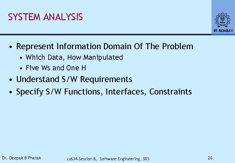 SYSTEM ANALYSIS IIT BOMBAY • Represent Information Domain Of The Problem • Which Data,