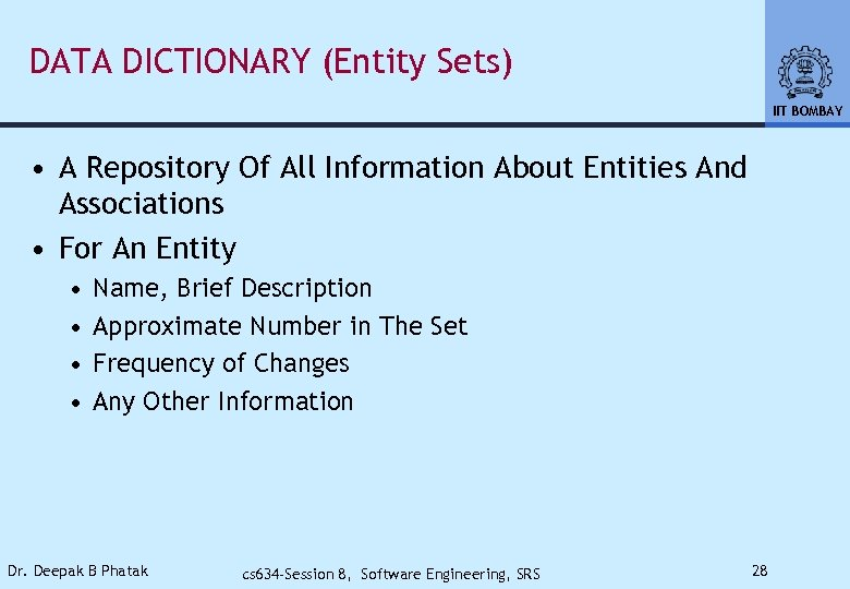DATA DICTIONARY (Entity Sets) IIT BOMBAY • A Repository Of All Information About Entities