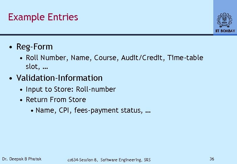 Example Entries IIT BOMBAY • Reg-Form • Roll Number, Name, Course, Audit/Credit, Time-table slot,