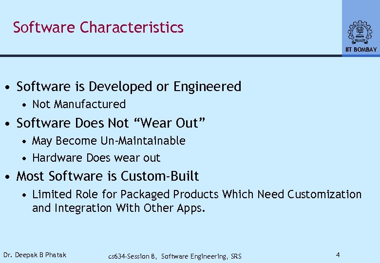 Software Characteristics IIT BOMBAY • Software is Developed or Engineered • Not Manufactured •