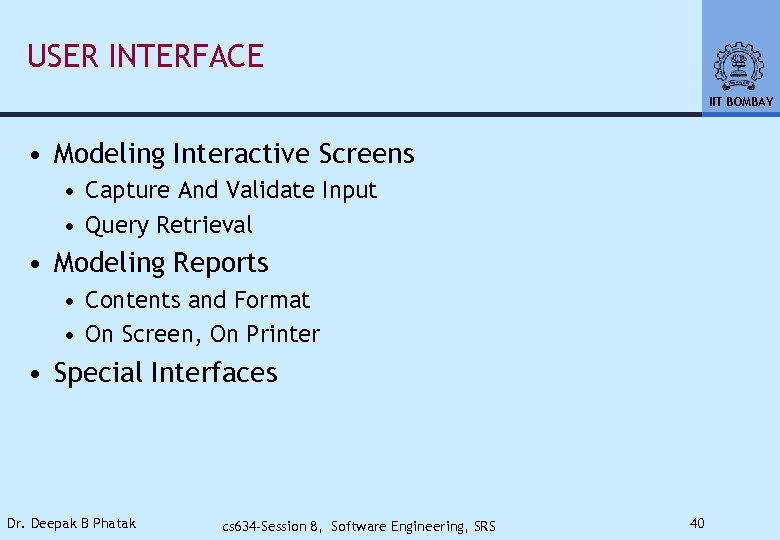 USER INTERFACE IIT BOMBAY • Modeling Interactive Screens • Capture And Validate Input •