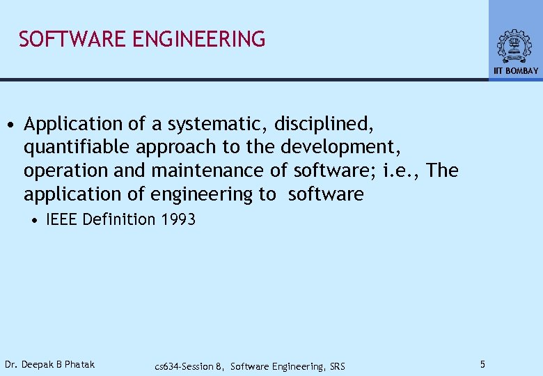 SOFTWARE ENGINEERING IIT BOMBAY • Application of a systematic, disciplined, quantifiable approach to the