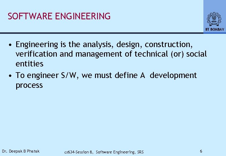 SOFTWARE ENGINEERING IIT BOMBAY • Engineering is the analysis, design, construction, verification and management