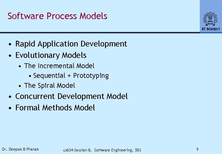 Software Process Models IIT BOMBAY • Rapid Application Development • Evolutionary Models • The