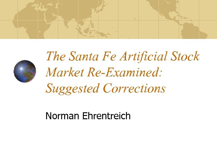 The Santa Fe Artificial Stock Market Re-Examined: Suggested Corrections Norman Ehrentreich