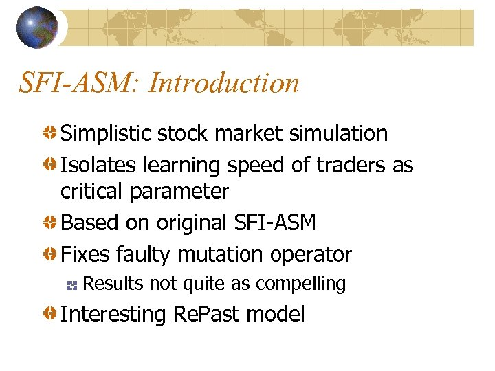 SFI-ASM: Introduction Simplistic stock market simulation Isolates learning speed of traders as critical parameter