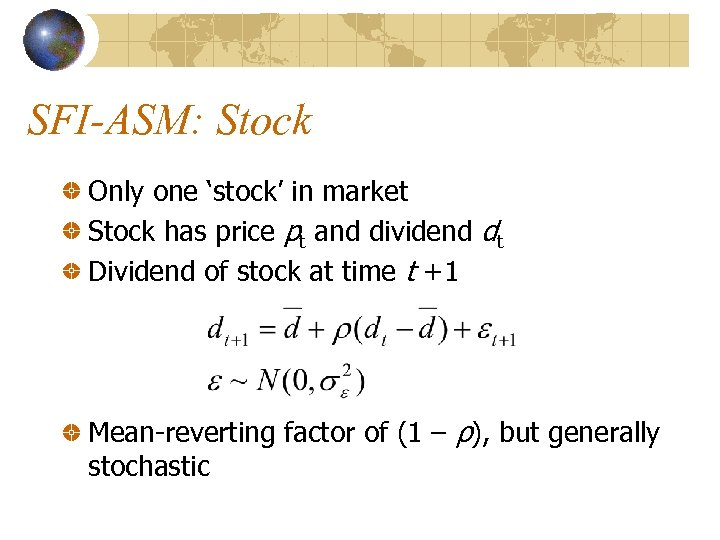 SFI-ASM: Stock Only one 'stock' in market Stock has price pt and dividend dt