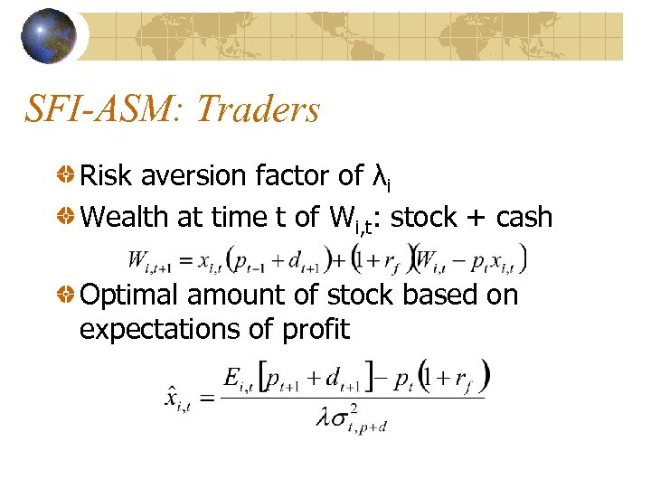 SFI-ASM: Traders Risk aversion factor of λi Wealth at time t of Wi, t: