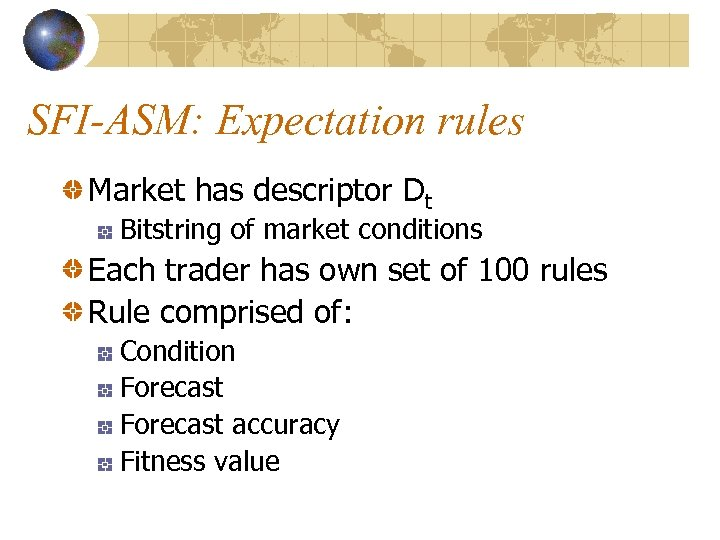 SFI-ASM: Expectation rules Market has descriptor Dt Bitstring of market conditions Each trader has
