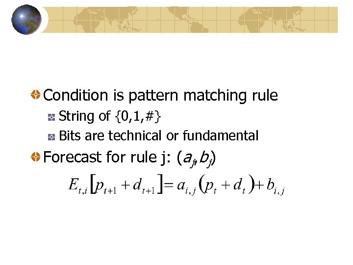 Condition is pattern matching rule String of {0, 1, #} Bits are technical or