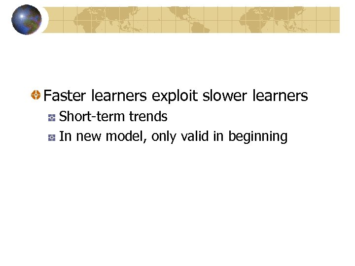 Faster learners exploit slower learners Short-term trends In new model, only valid in beginning