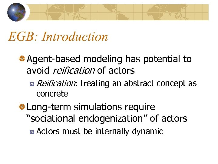 EGB: Introduction Agent-based modeling has potential to avoid reification of actors Reification: treating an