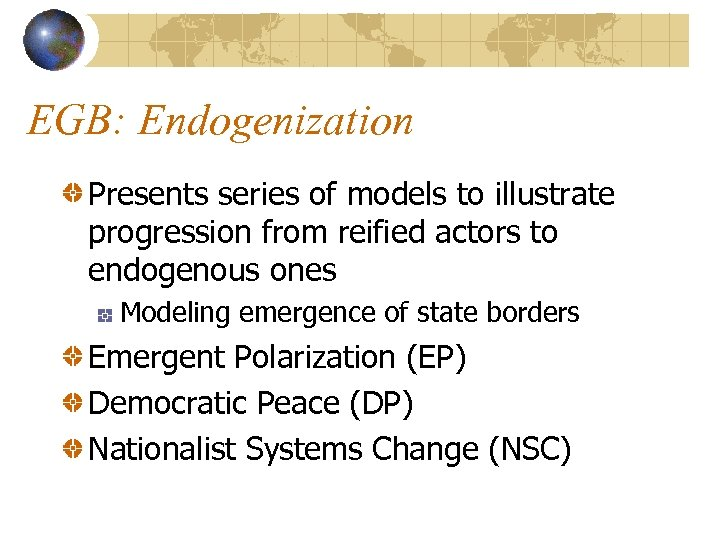 EGB: Endogenization Presents series of models to illustrate progression from reified actors to endogenous