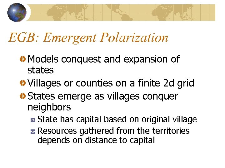 EGB: Emergent Polarization Models conquest and expansion of states Villages or counties on a