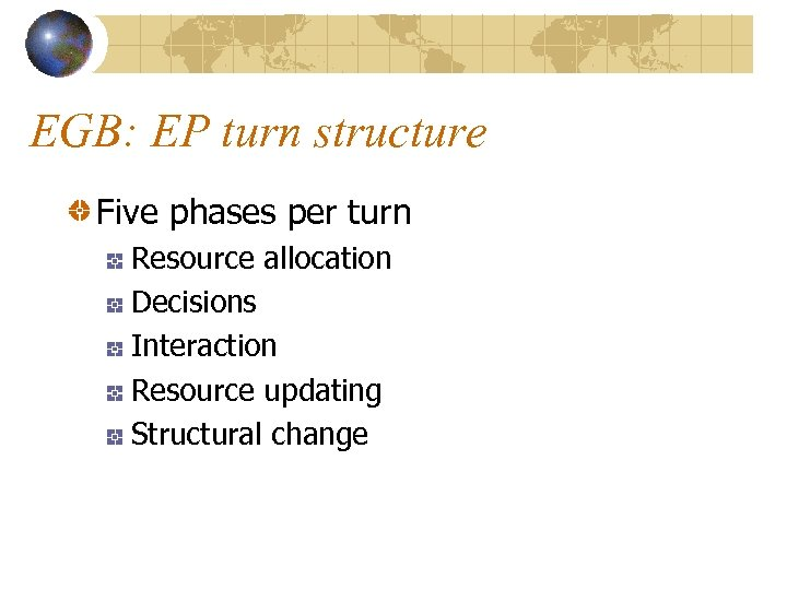 EGB: EP turn structure Five phases per turn Resource allocation Decisions Interaction Resource updating