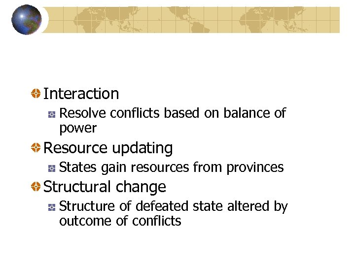 Interaction Resolve conflicts based on balance of power Resource updating States gain resources from