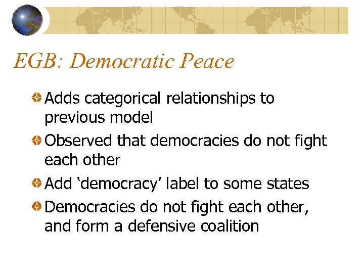 EGB: Democratic Peace Adds categorical relationships to previous model Observed that democracies do not