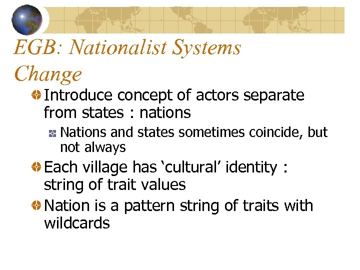 EGB: Nationalist Systems Change Introduce concept of actors separate from states : nations Nations