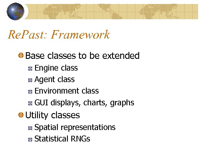Re. Past: Framework Base classes to be extended Engine class Agent class Environment class
