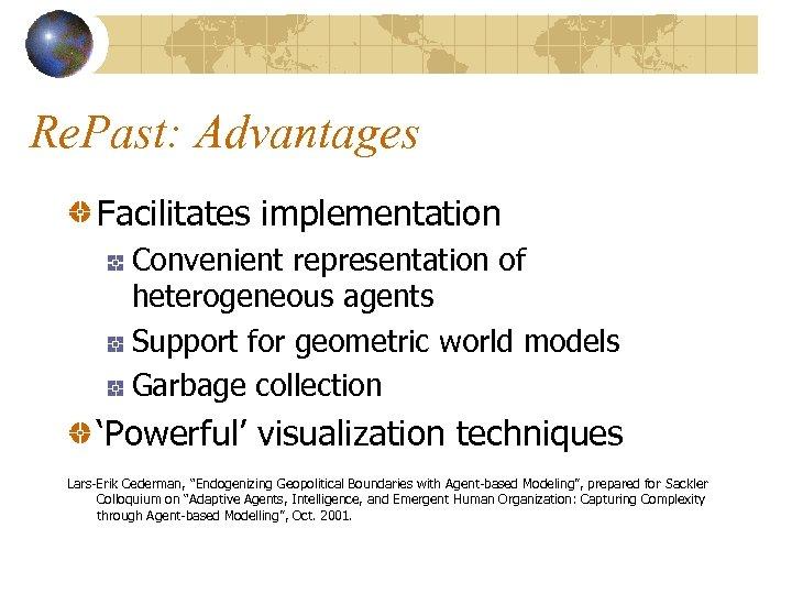 Re. Past: Advantages Facilitates implementation Convenient representation of heterogeneous agents Support for geometric world