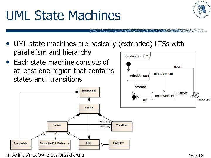 UML State Machines • UML state machines are basically (extended) LTSs with • parallelism