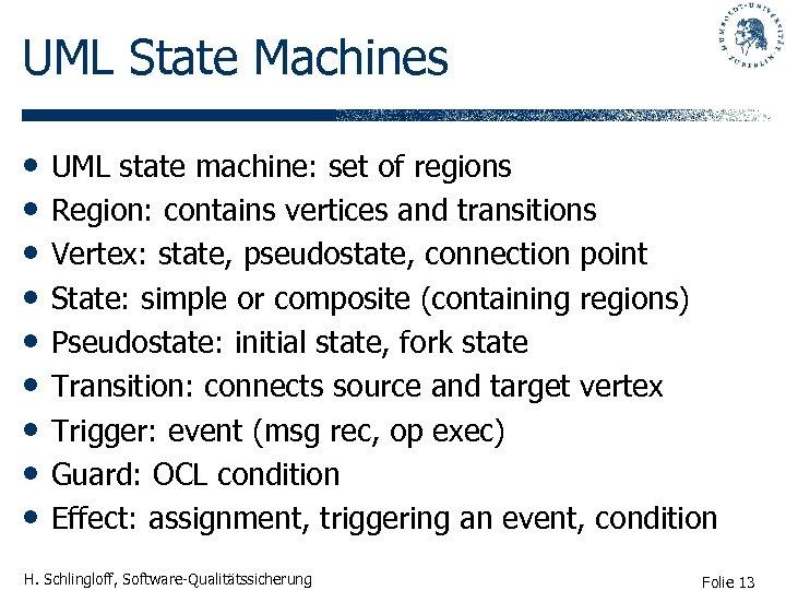 UML State Machines • • • UML state machine: set of regions Region: contains