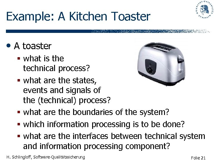 Example: A Kitchen Toaster • A toaster § what is the technical process? §